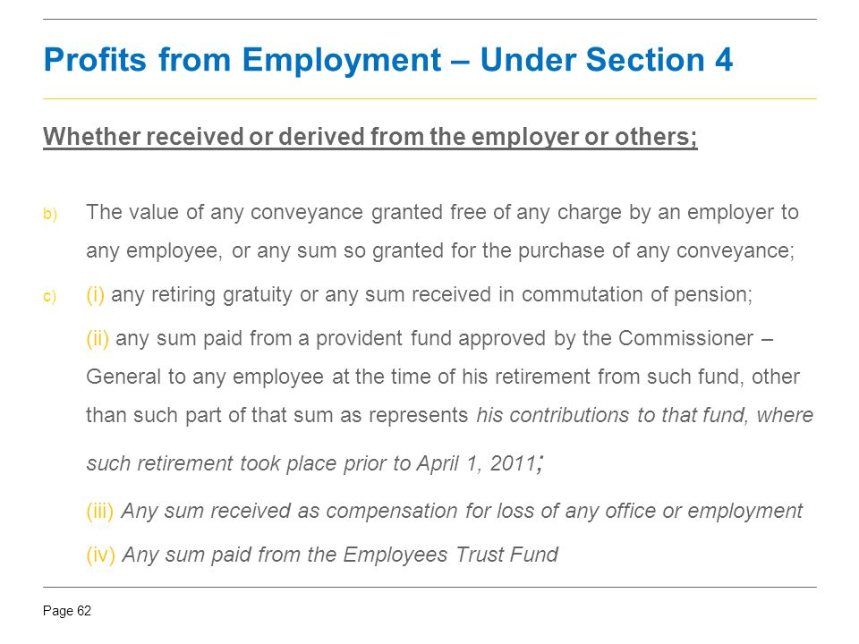 Page 62 Whether received or derived from the employer or others; b) The value of any conveyance granted free of any charge by an employer to any emplo