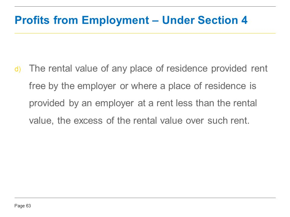 Page 63 d) The rental value of any place of residence provided rent free by the employer or where a place of residence is provided by an employer at a