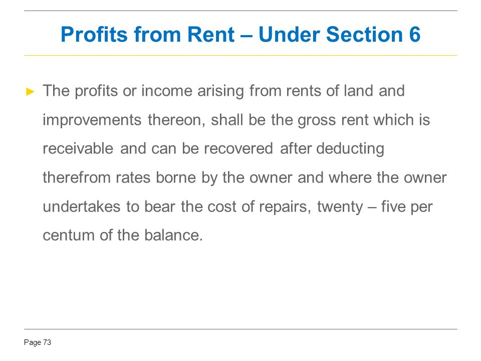 Page 73 ► The profits or income arising from rents of land and improvements thereon, shall be the gross rent which is receivable and can be recovered