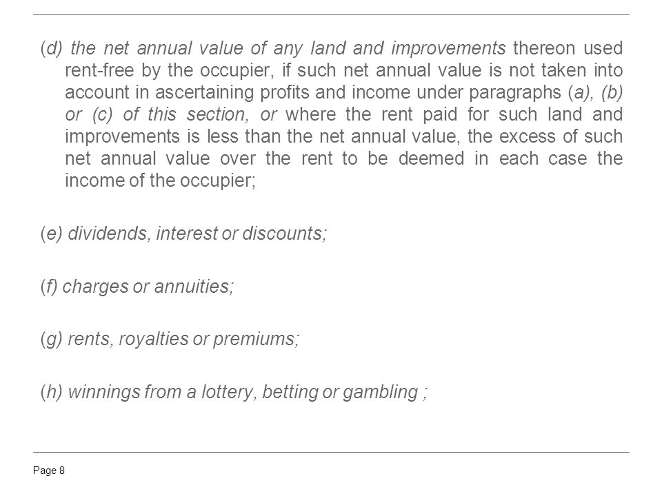 Page 8 (d) the net annual value of any land and improvements thereon used rent-free by the occupier, if such net annual value is not taken into accoun