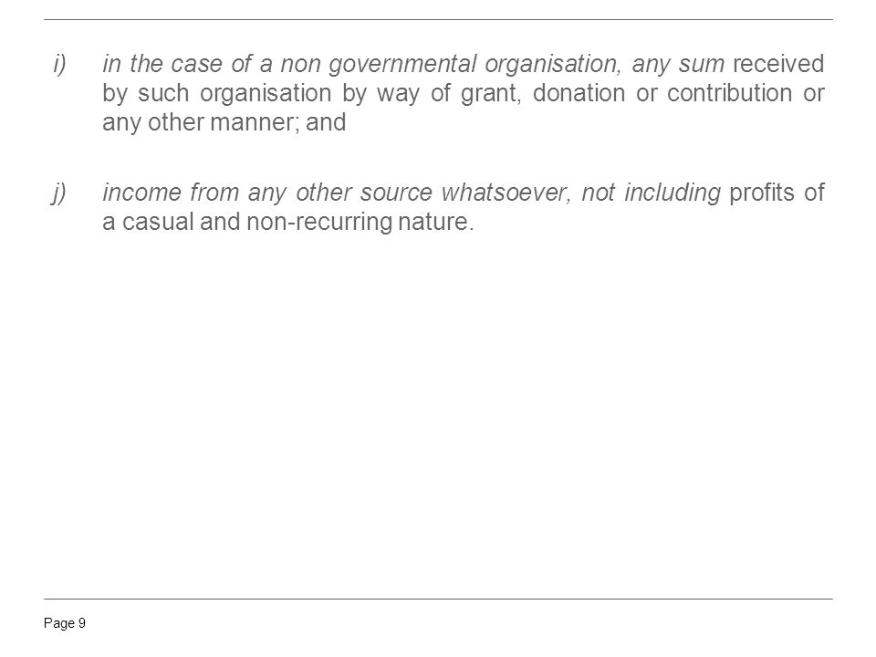 Page 9 i)in the case of a non governmental organisation, any sum received by such organisation by way of grant, donation or contribution or any other