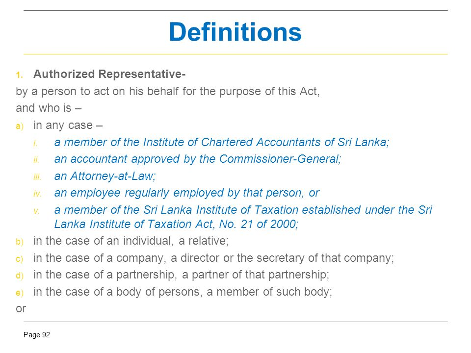 Page 92 Definitions 1. Authorized Representative- by a person to act on his behalf for the purpose of this Act, and who is – a) in any case – i. a mem
