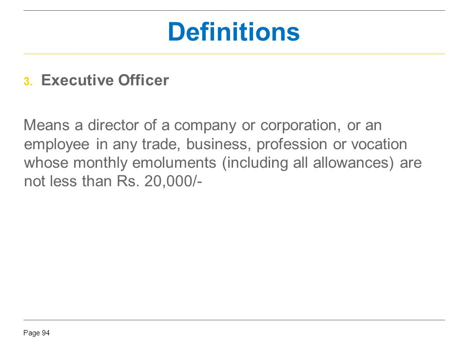 Page 94 3. Executive Officer Means a director of a company or corporation, or an employee in any trade, business, profession or vocation whose monthly