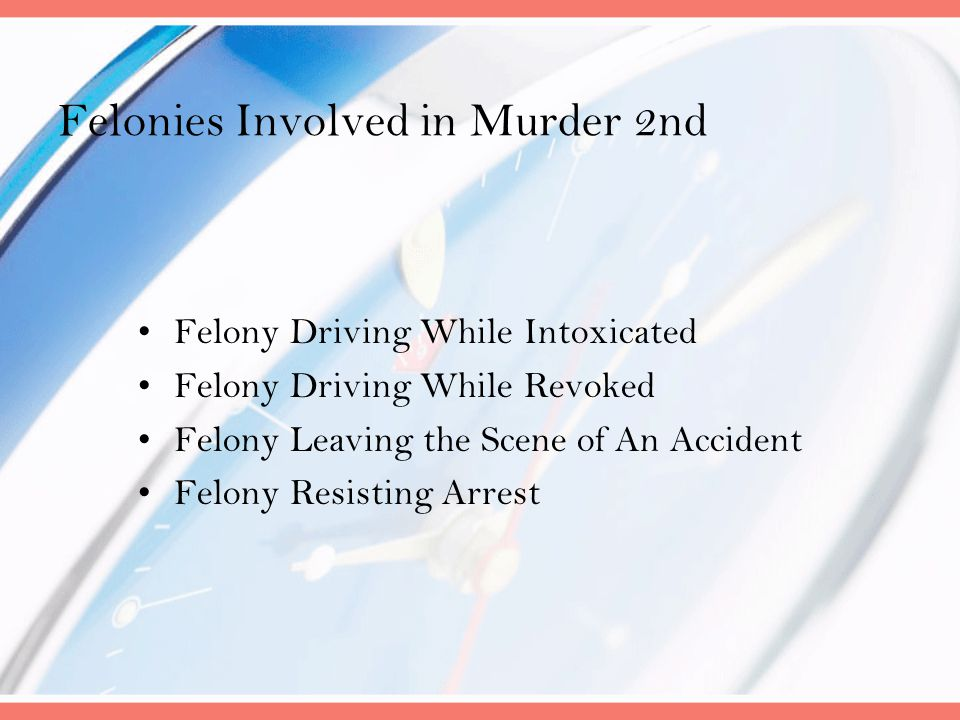 Felonies Involved in Murder 2nd Felony Driving While Intoxicated Felony Driving While Revoked Felony Leaving the Scene of An Accident Felony Resisting