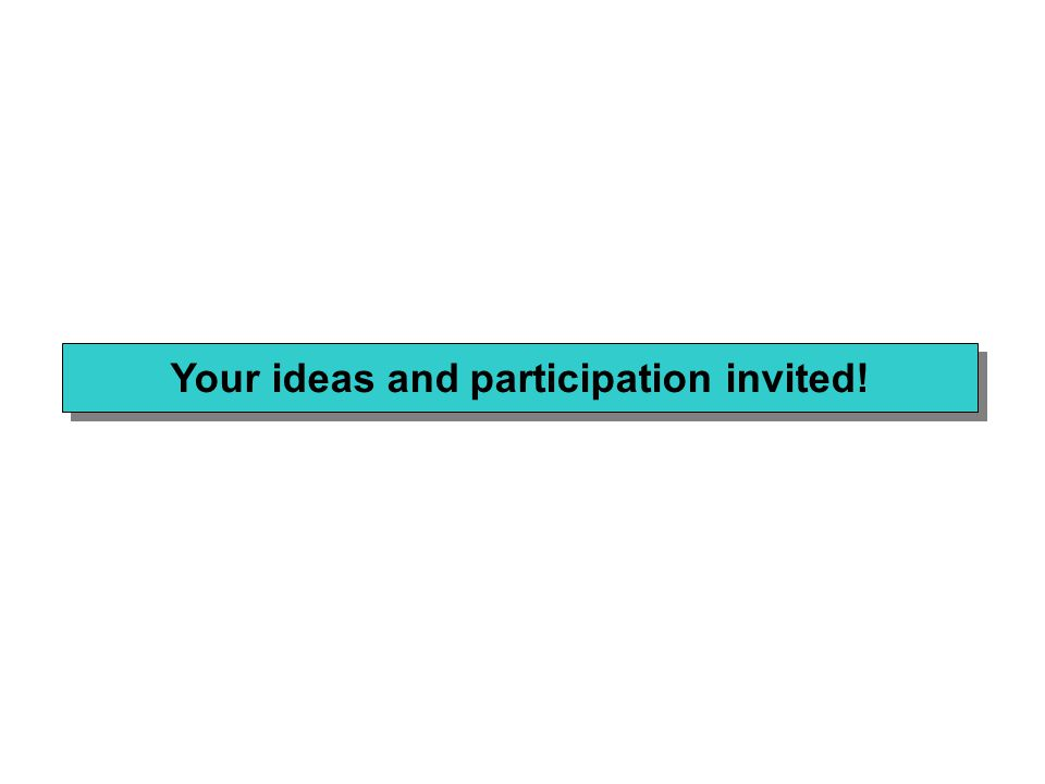 Your ideas and participation invited!