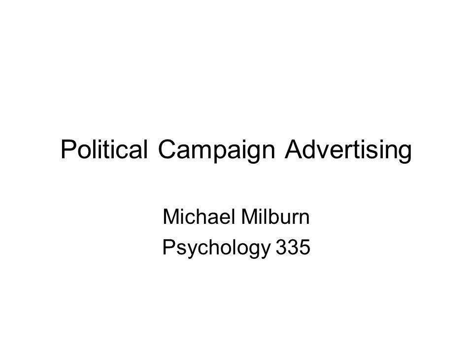 Political Campaign Advertising Michael Milburn Psychology 335