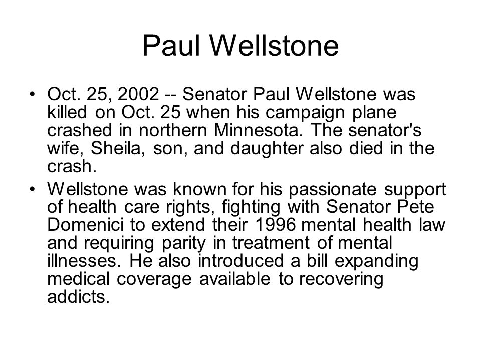 Paul Wellstone Oct. 25, 2002 -- Senator Paul Wellstone was killed on Oct.