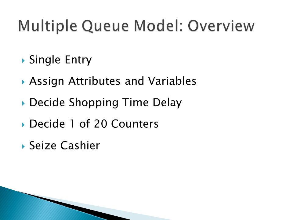  Single Entry  Assign Attributes and Variables  Decide Shopping Time Delay  Decide 1 of 20 Counters  Seize Cashier