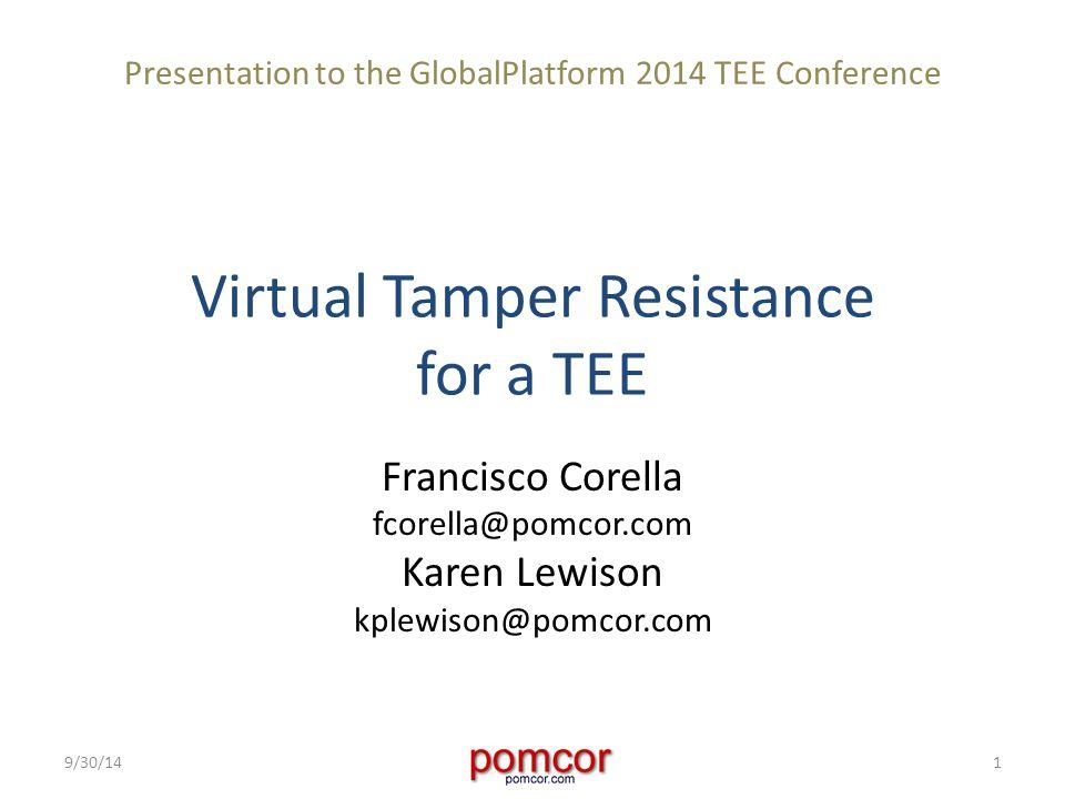 Virtual Tamper Resistance for a TEE Francisco Corella fcorella@pomcor.com Karen Lewison kplewison@pomcor.com 9/30/141 Presentation to the GlobalPlatform 2014 TEE Conference
