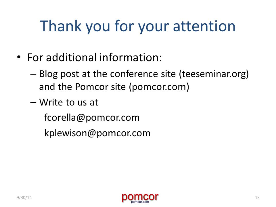 Thank you for your attention For additional information: – Blog post at the conference site (teeseminar.org) and the Pomcor site (pomcor.com) – Write to us at fcorella@pomcor.com kplewison@pomcor.com 9/30/1415