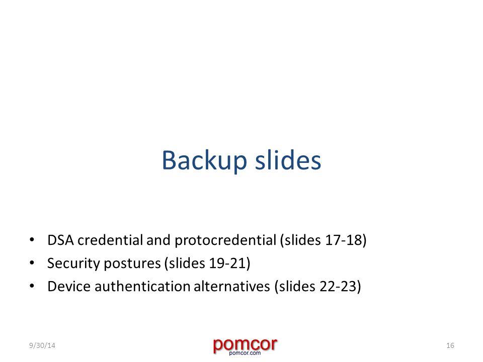 Backup slides DSA credential and protocredential (slides 17-18) Security postures (slides 19-21) Device authentication alternatives (slides 22-23) 9/30/1416