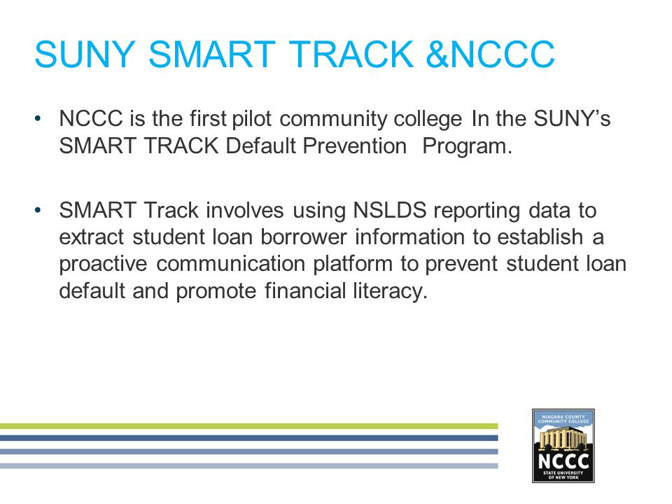 SUNY SMART TRACK &NCCC NCCC is the first pilot community college In the SUNY's SMART TRACK Default Prevention Program.