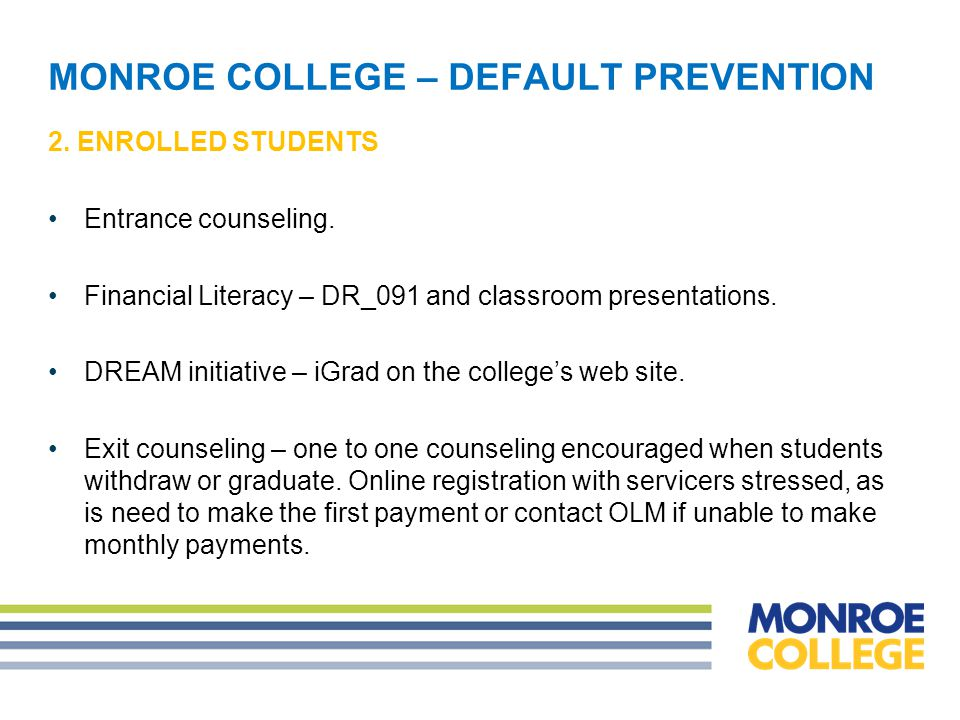 MONROE COLLEGE – DEFAULT PREVENTION Methods used Letters – monthly or as needed.