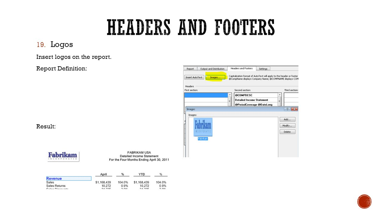 19. Logos Insert logos on the report. Report Definition: Result: