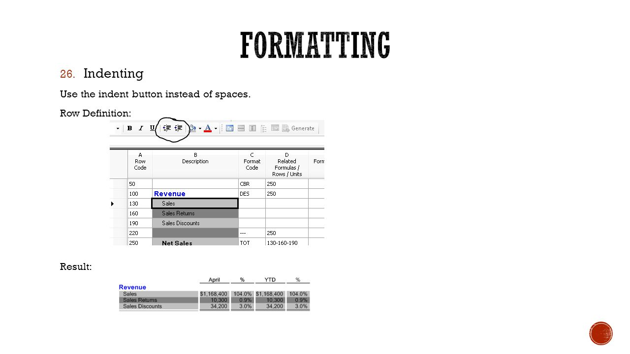 26. Indenting Use the indent button instead of spaces. Row Definition: Result: