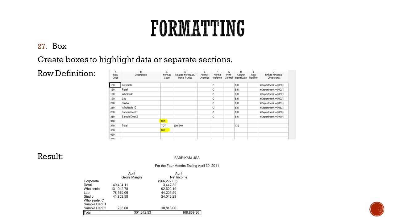 27. Box Create boxes to highlight data or separate sections. Row Definition: Result: