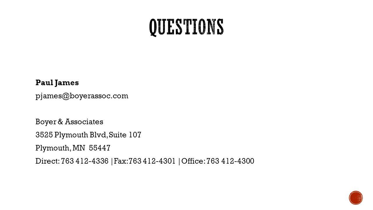 Paul James pjames@boyerassoc.com Boyer & Associates 3525 Plymouth Blvd, Suite 107 Plymouth, MN 55447 Direct: 763 412-4336 |Fax:763 412-4301 |Office: 763 412-4300