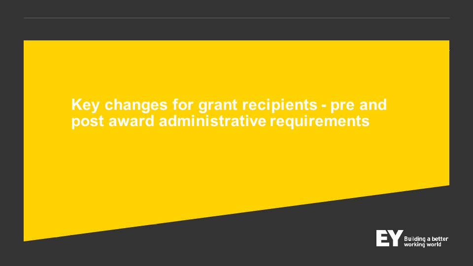 © 2013 EYGM Limited. 2013 Circular A-133 Compliance Supplement and proposed circulars' revision update Slide 11 Key changes for grant recipients - pre