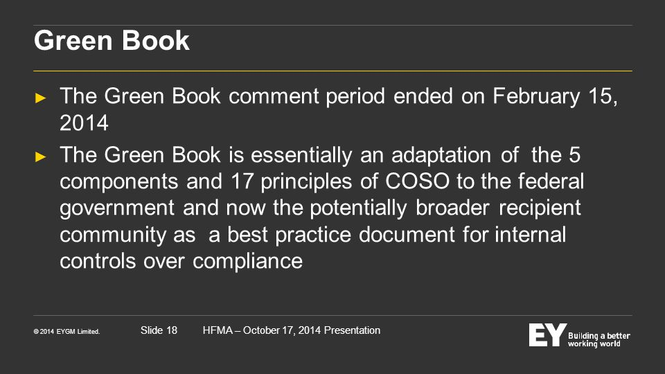 © 2014 EYGM Limited. HFMA – October 17, 2014 PresentationSlide 18 Green Book ► The Green Book comment period ended on February 15, 2014 ► The Green Bo