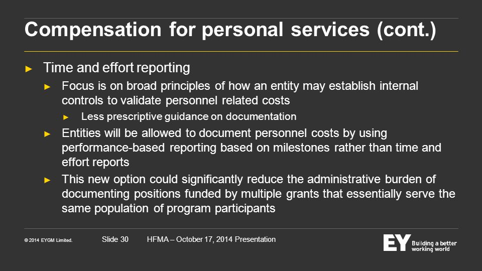 © 2014 EYGM Limited. HFMA – October 17, 2014 PresentationSlide 30 Compensation for personal services (cont.) ► Time and effort reporting ► Focus is on