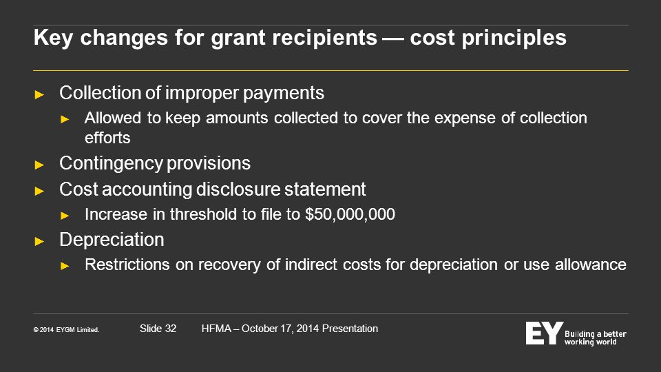 © 2014 EYGM Limited. HFMA – October 17, 2014 PresentationSlide 32 Key changes for grant recipients — cost principles ► Collection of improper payments
