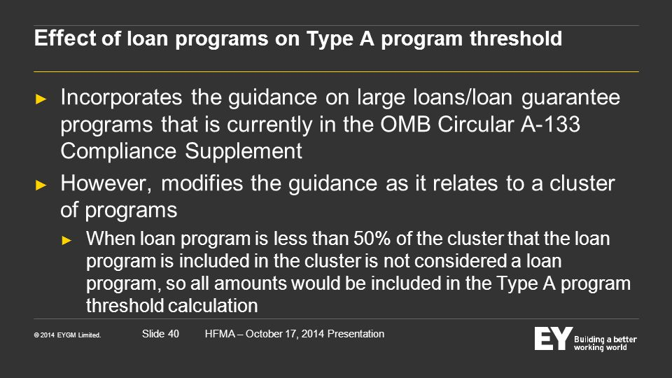 © 2014 EYGM Limited. HFMA – October 17, 2014 PresentationSlide 40 Effect of loan programs on Type A program threshold ► Incorporates the guidance on l