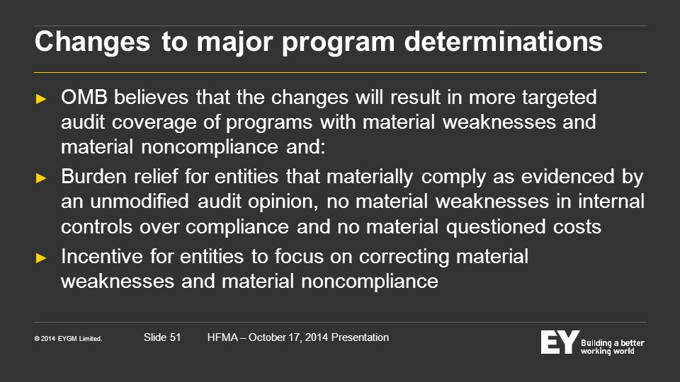 © 2014 EYGM Limited. HFMA – October 17, 2014 PresentationSlide 51 Changes to major program determinations ► OMB believes that the changes will result