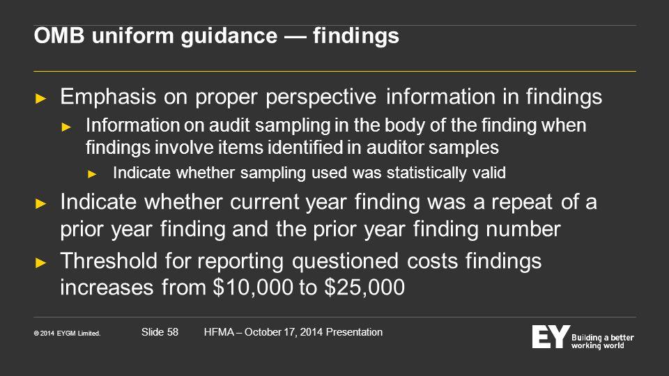 © 2014 EYGM Limited. HFMA – October 17, 2014 PresentationSlide 58 OMB uniform guidance — findings ► Emphasis on proper perspective information in find