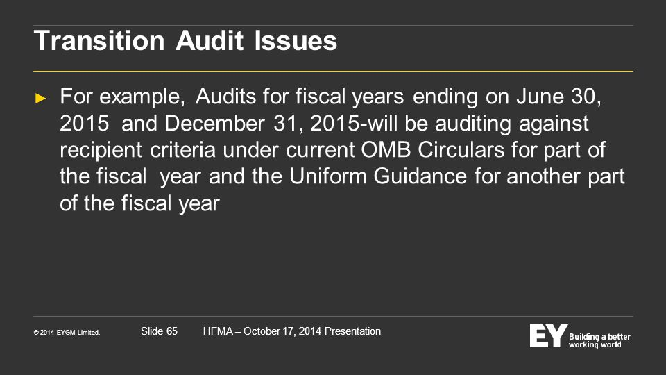 © 2014 EYGM Limited. HFMA – October 17, 2014 PresentationSlide 65 Transition Audit Issues ► For example, Audits for fiscal years ending on June 30, 20