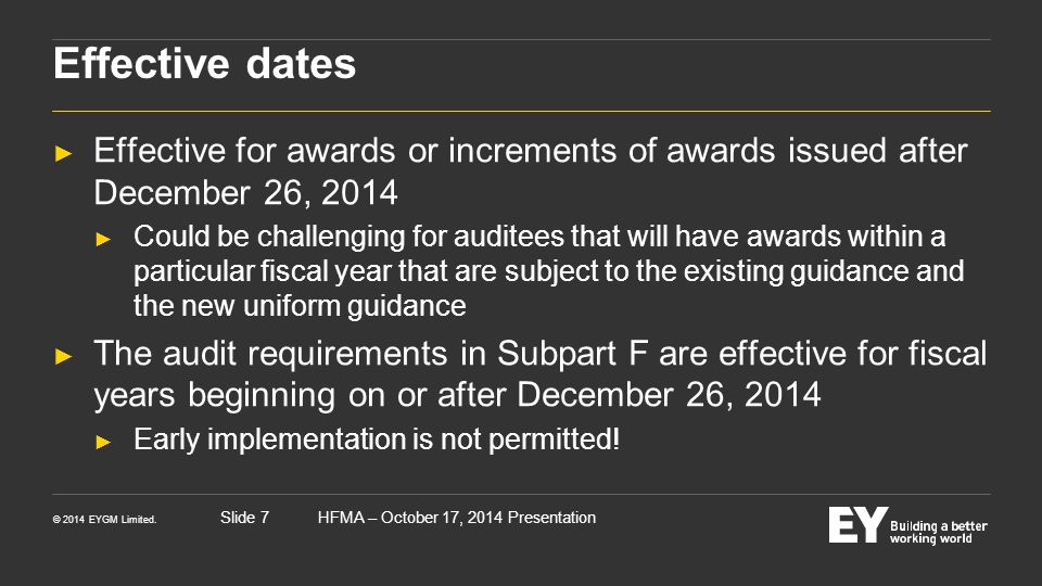 © 2014 EYGM Limited. HFMA – October 17, 2014 PresentationSlide 7 Effective dates ► Effective for awards or increments of awards issued after December