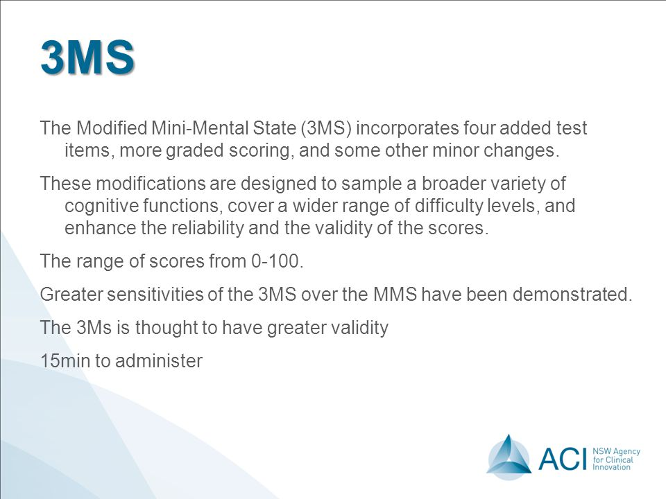 3MS The Modified Mini-Mental State (3MS) incorporates four added test items, more graded scoring, and some other minor changes. These modifications ar