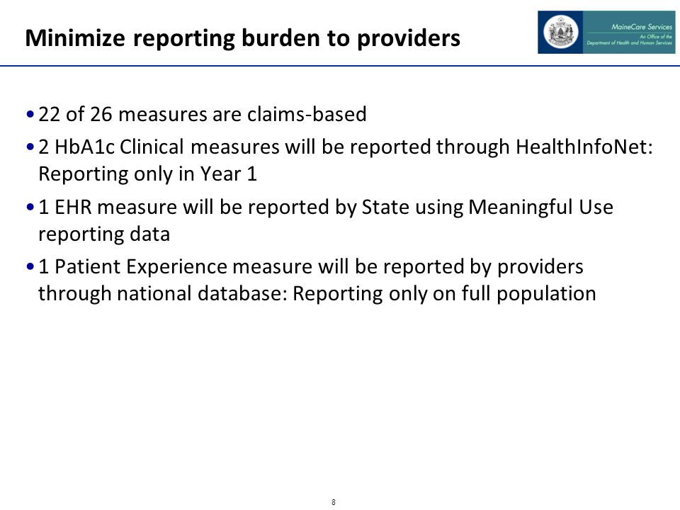8 Minimize reporting burden to providers 22 of 26 measures are claims-based 2 HbA1c Clinical measures will be reported through HealthInfoNet: Reportin