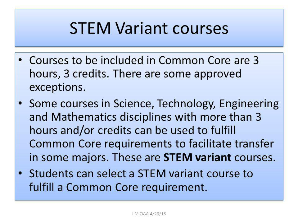 STEM Variant courses Courses to be included in Common Core are 3 hours, 3 credits. There are some approved exceptions. Some courses in Science, Techno