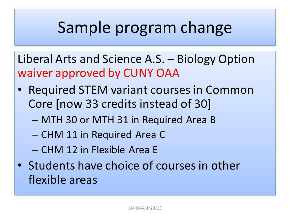 Sample program change Liberal Arts and Science A.S. – Biology Option waiver approved by CUNY OAA Required STEM variant courses in Common Core [now 33