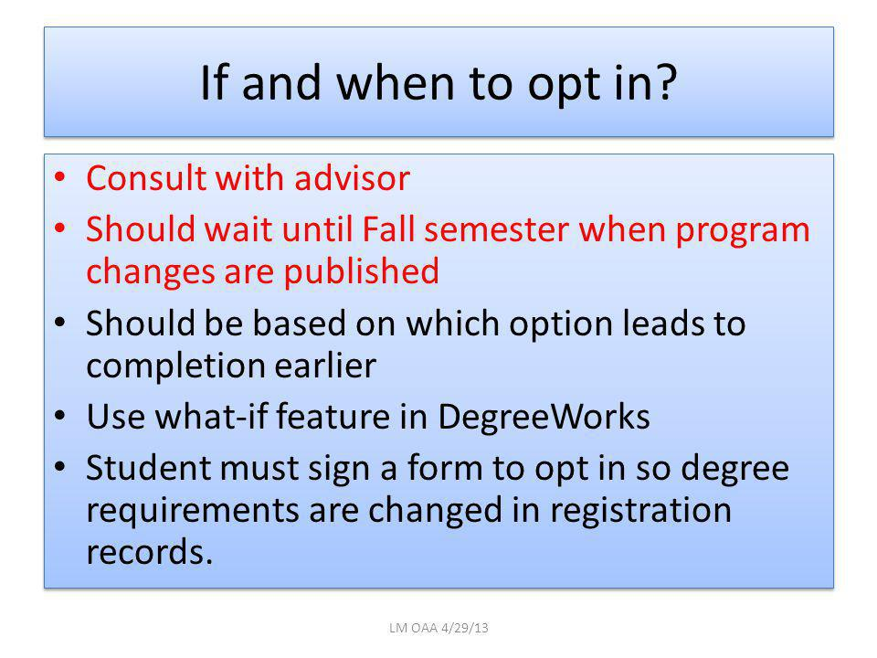 If and when to opt in? Consult with advisor Should wait until Fall semester when program changes are published Should be based on which option leads t