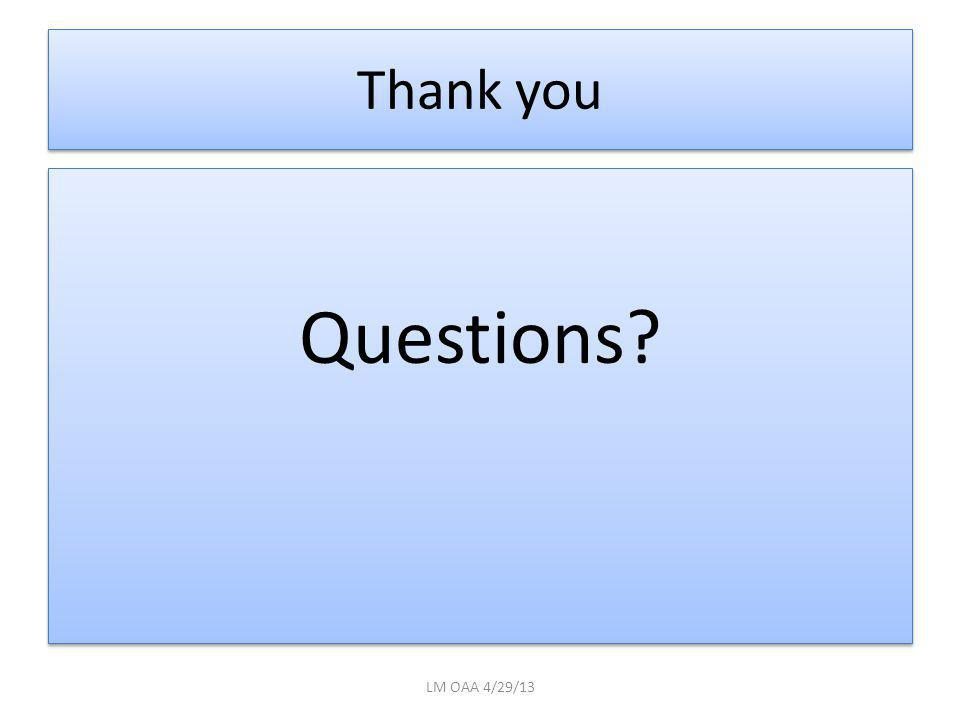 Thank you Questions? LM OAA 4/29/13