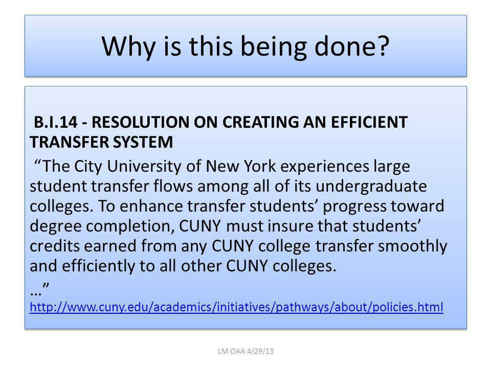 """Why is this being done? B.I.14 - RESOLUTION ON CREATING AN EFFICIENT TRANSFER SYSTEM """"The City University of New York experiences large student transf"""