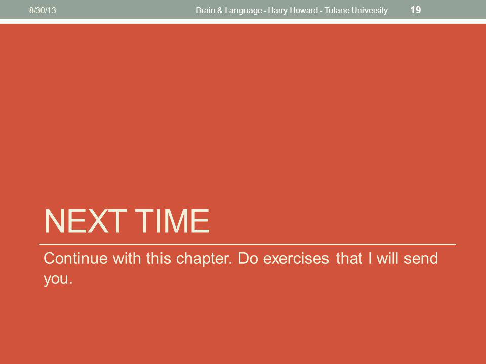 NEXT TIME Continue with this chapter. Do exercises that I will send you.