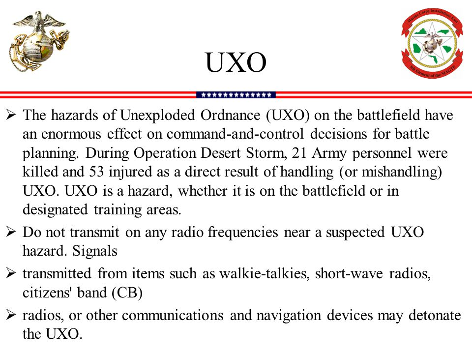UXO  The hazards of Unexploded Ordnance (UXO) on the battlefield have an enormous effect on command-and-control decisions for battle planning.