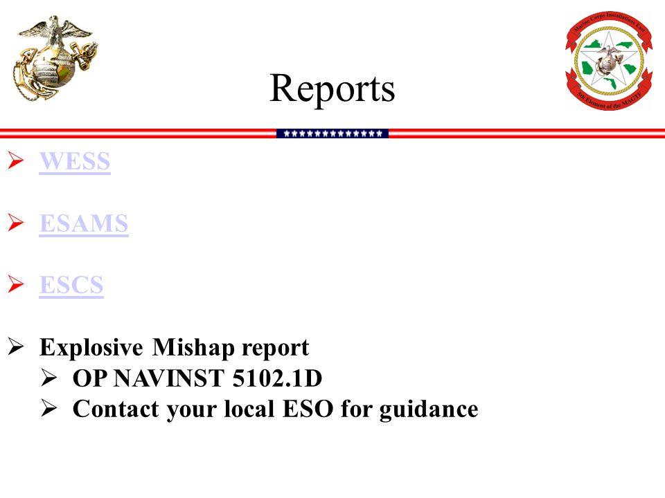Reports  WESS WESS  ESAMS ESAMS  ESCS ESCS  Explosive Mishap report  OP NAVINST 5102.1D  Contact your local ESO for guidance