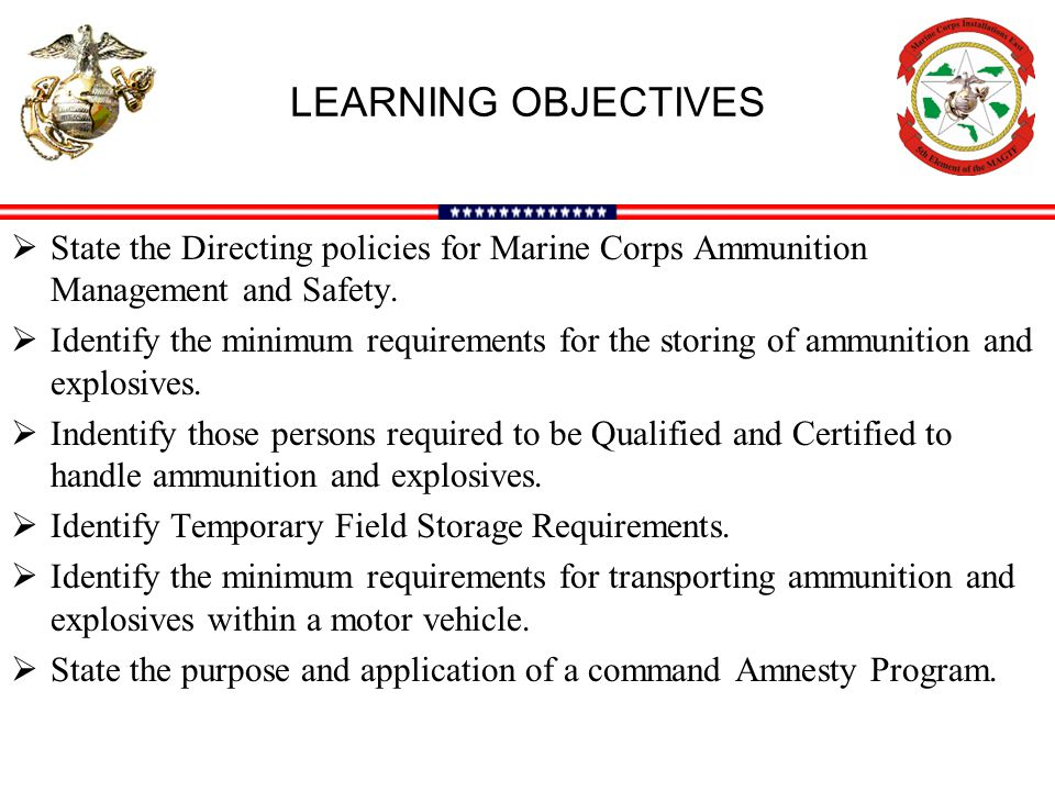 LEARNING OBJECTIVES  State the Directing policies for Marine Corps Ammunition Management and Safety.