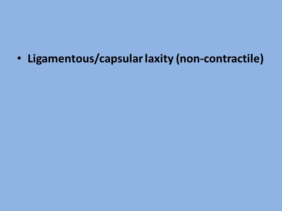 Ligamentous/capsular laxity (non-contractile)