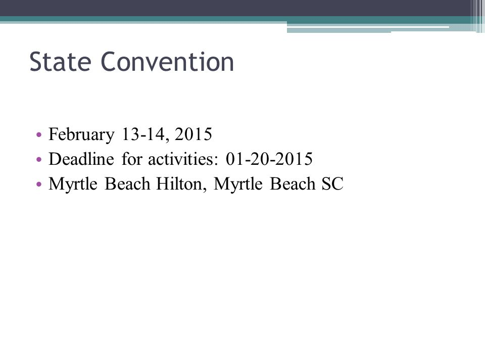 State Convention February 13-14, 2015 Deadline for activities: 01-20-2015 Myrtle Beach Hilton, Myrtle Beach SC