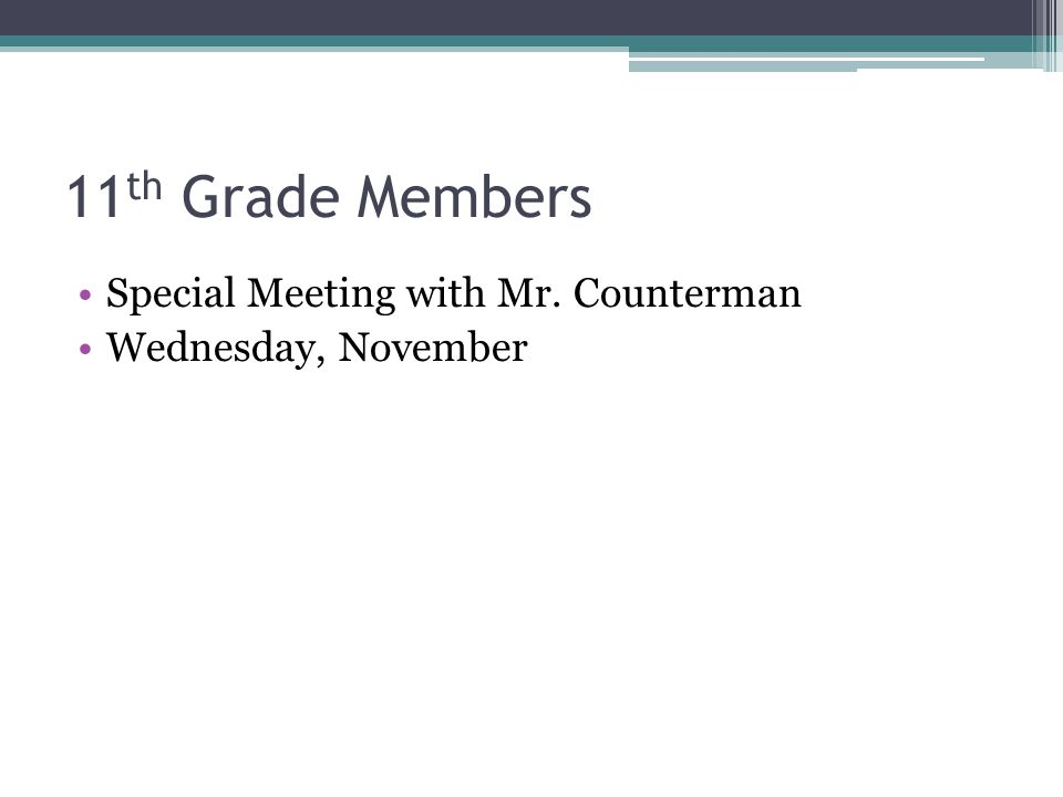 11 th Grade Members Special Meeting with Mr. Counterman Wednesday, November