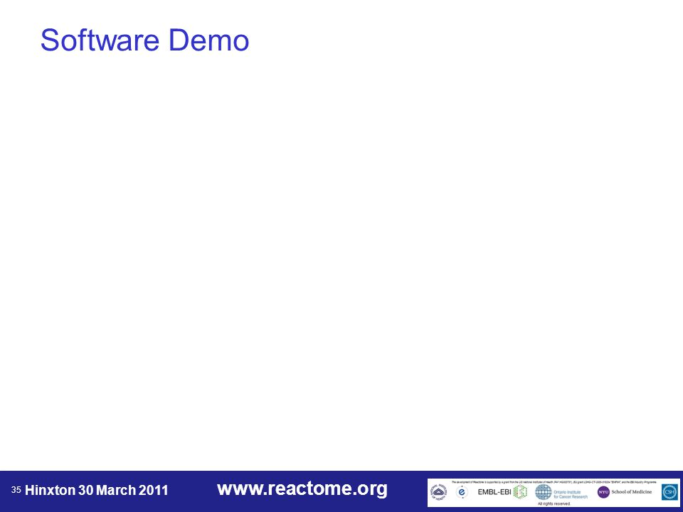 www.reactome.org Hinxton 30 March 2011 35 Software Demo
