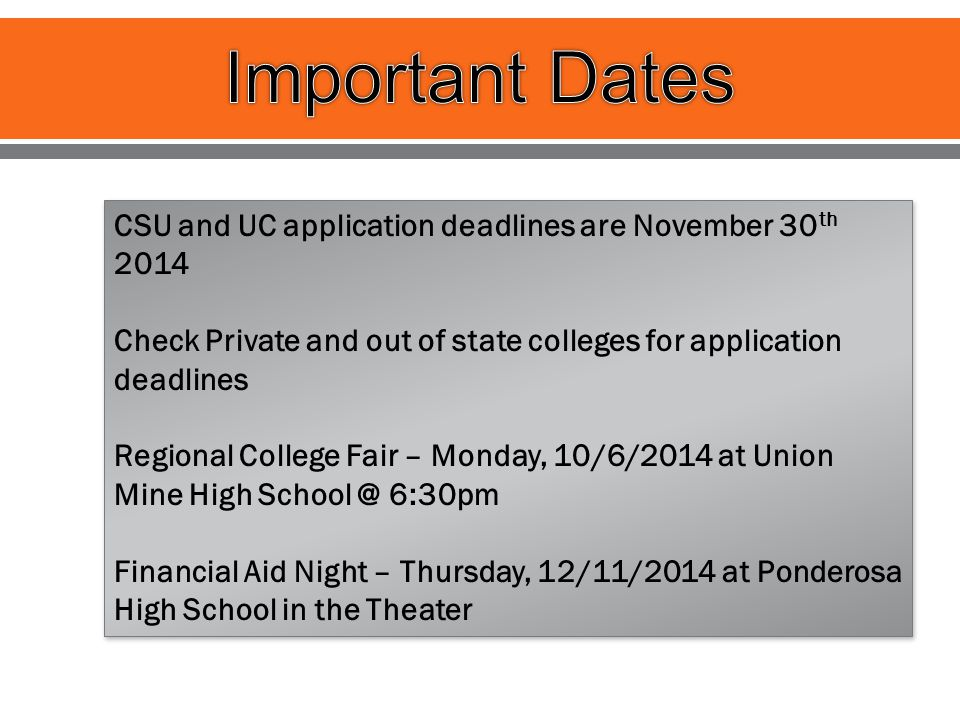 CSU and UC application deadlines are November 30 th 2014 Check Private and out of state colleges for application deadlines Regional College Fair – Mon