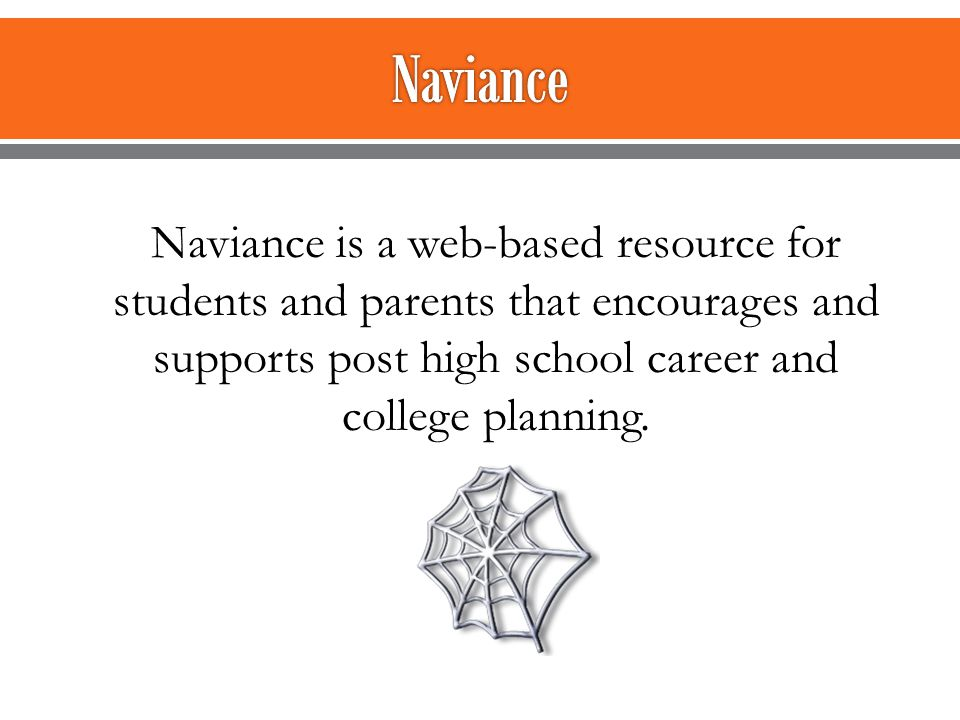 Naviance is a web-based resource for students and parents that encourages and supports post high school career and college planning.