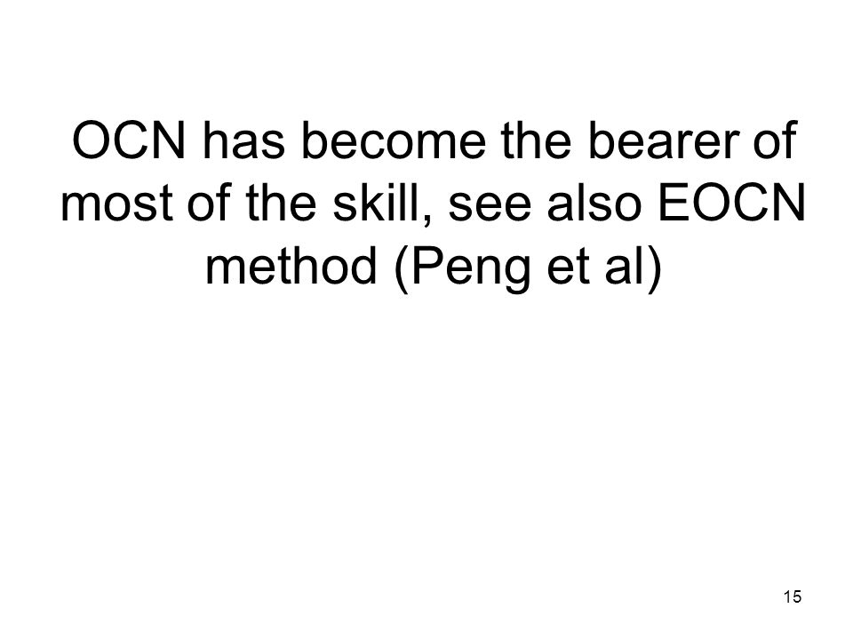 15 OCN has become the bearer of most of the skill, see also EOCN method (Peng et al)