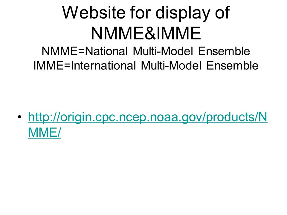 Website for display of NMME&IMME NMME=National Multi-Model Ensemble IMME=International Multi-Model Ensemble http://origin.cpc.ncep.noaa.gov/products/N MME/http://origin.cpc.ncep.noaa.gov/products/N MME/