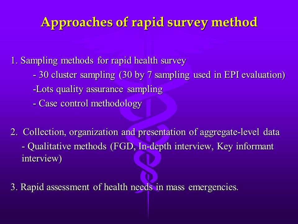 Approaches of rapid survey method 1. Sampling methods for rapid health survey - 30 cluster sampling (30 by 7 sampling used in EPI evaluation) - 30 clu